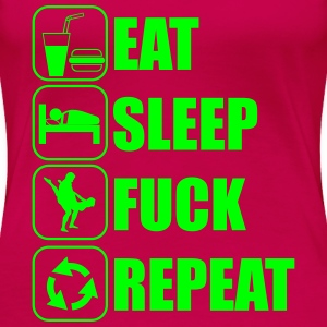 Eat, sleep, fuck, repeat T-Shirts - Women's Premium T-Shirt