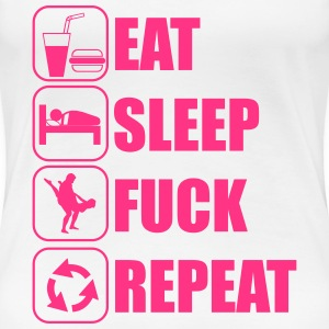 Eat, sleep, fuck, repeat Tee shirts - T-shirt Premium Femme