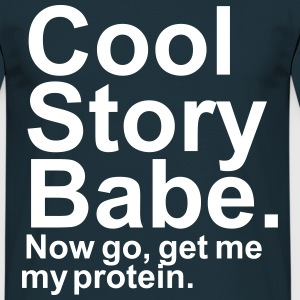 Cool Story Babe. Now go, get me my protein - Men's T-Shirt