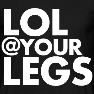 LOL @ at your legs - Mannen T-shirt
