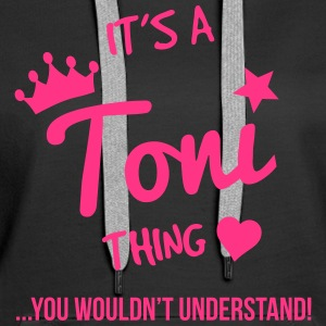 It's a Toni Thing, You Wouldn't Understand - Women's Premium Hoodie