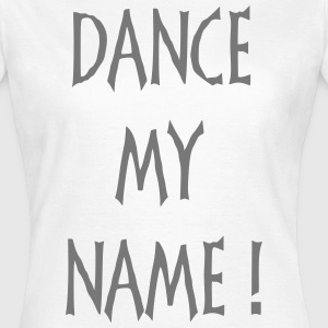 dancemyname T-Shirts - Frauen T-Shirt