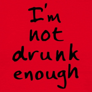 not drunk enough - Mannen T-shirt