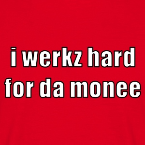 i werkz hard for da monee - T-shirt Homme