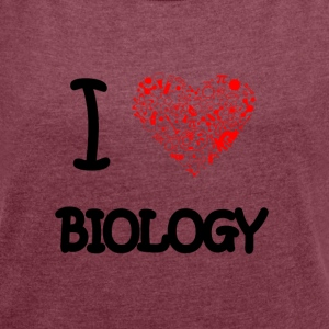 I love Biology T-Shirts - Women's T-shirt with rolled up sleeves