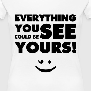 Everything You See(Black) - Frauen Premium T-Shirt