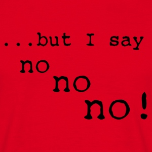but i say no no no - Mannen T-shirt