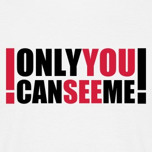 only you can see me - T-skjorte for menn