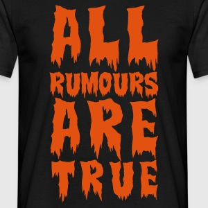 all rumours are true  - Mannen T-shirt