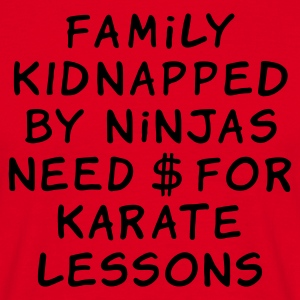 family kidnapped by ninjas need dollars for karate - T-skjorte for menn