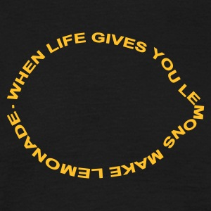 when life gives you lemons make lemonade - Männer T-Shirt
