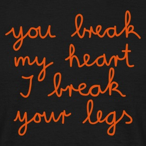 you break my heart I break your legs - T-shirt herr