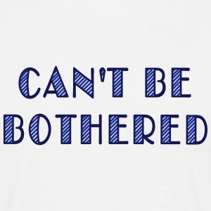 can't be bothered - Herre-T-shirt
