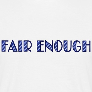 fair enough - Herre-T-shirt