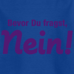 Kinder T-Shirt Bevor Du fragst, Nein! - Kinder T-Shirt