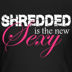 Shredded is thenew sexy  - Women's T-Shirt