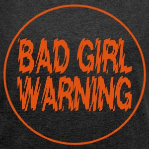 Bad Girl Warning! T-Shirts - Women's T-shirt with rolled up sleeves