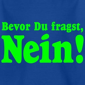 Kindershirt Bevor Du fragst, Nein! - Kinder T-Shirt