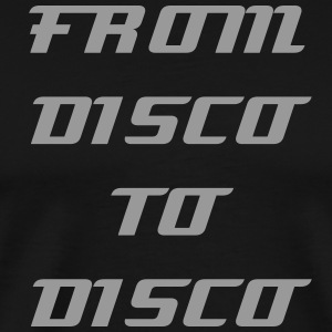 From Disco to Disco  - Männer Premium T-Shirt