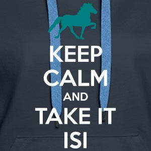 Keep Calm and Take it Isi Pullover & Hoodies - Frauen Premium Hoodie