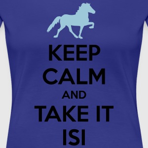 Keep Calm and Take it Isi T-Shirts - Frauen Premium T-Shirt