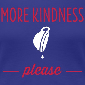 More Kindness Please T-Shirts - Women's Premium T-Shirt