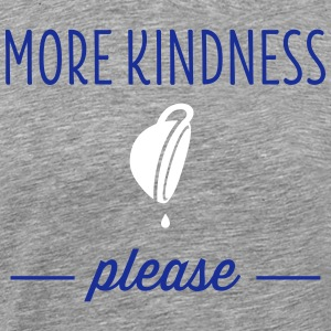 More Kindness Please T-Shirts - Men's Premium T-Shirt