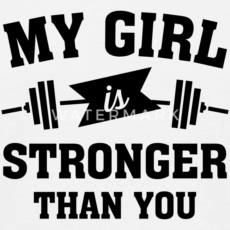 My Girls Is Stronger Than You T-shirts - Mannen T-shirt