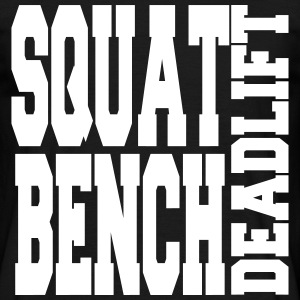 Squat Bench Deadlift - Bodybuilding, Fitness - Mannen T-shirt