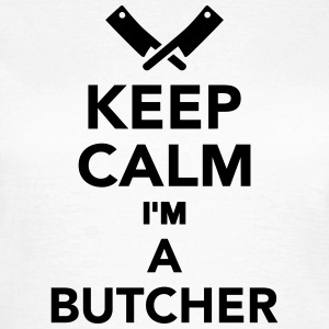 Keep calm I'm a Butcher T-Shirts - Frauen T-Shirt