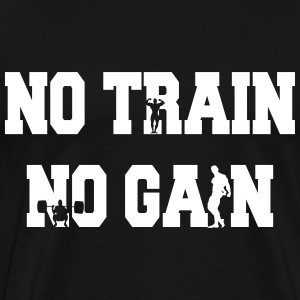 No train no gain Tee shirts - T-shirt Premium Homme