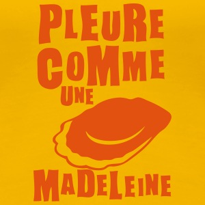 pleure comme madeleine expression Tee shirts - T-shirt Premium Femme