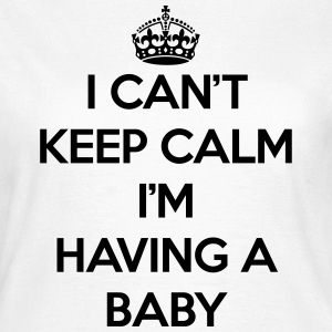 Keep Calm Having Baby Tee shirts - T-shirt Femme