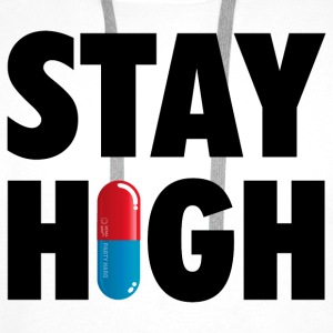 Funny Stay High & Happy Party Drugs Pill humor Hoodies & Sweatshirts - Men's Premium Hoodie