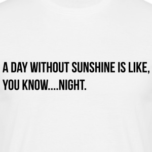 a day without sunshine T-Shirts - Men's T-Shirt