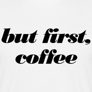 but first, coffee T-shirts - Herre-T-shirt