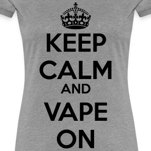 Keep Calm And Vape On 1 T-Shirts - Frauen Premium T-Shirt