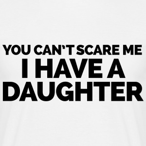 I Have A Daughter  T-shirts - T-shirt herr