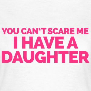 I Have A Daughter  T-shirts - Vrouwen T-shirt