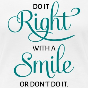 Do It Right With A Smile - Frauen Premium T-Shirt
