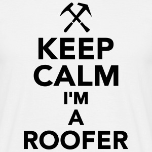 Keep calm I'm a roofer T-Shirts - Männer T-Shirt