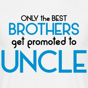 Best Brothers Get Promoted To Uncle T-Shirts - Men's T-Shirt