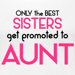 Best Sisters Get Promoted To Aunt T-Shirts - Women's Premium T-Shirt