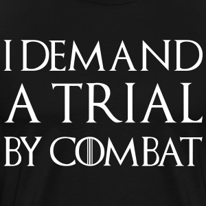 I DEMAND A TRIAL BY COMBAT T-Shirts - Men's Premium T-Shirt