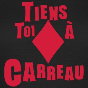 tiens toi carreau expression Tee shirts - T-shirt Femme
