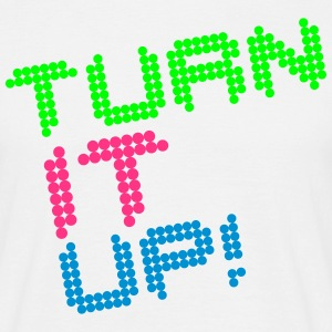 Turn It Up! T-shirts - Mannen T-shirt