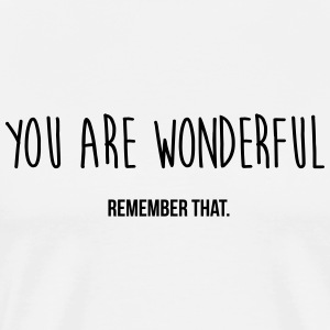 you are wonderful - remember that T-Shirts - Männer Premium T-Shirt