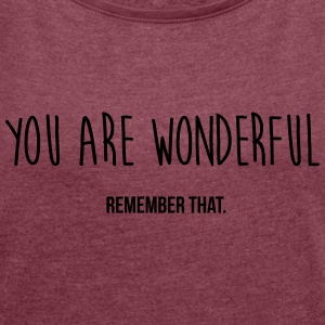 you are wonderful - remember that T-Shirts - Women's T-shirt with rolled up sleeves