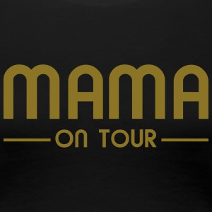 Mama on Tour T-Shirts - Frauen Premium T-Shirt