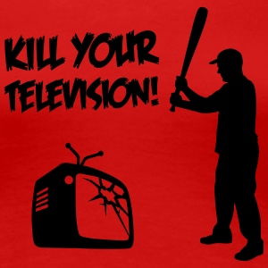 Kill Your Television - Against Media dumbing Tee shirts - T-shirt Premium Femme